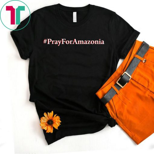 #Prayforamazonia shirt Amazonia is burning Gift T-Shirt