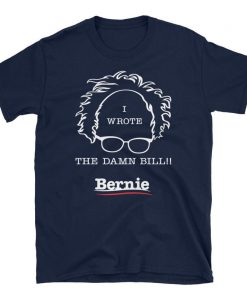 Bernie Sanders T Shirt I Wrote the Damn Bill Medicare Unisex T-Shirt