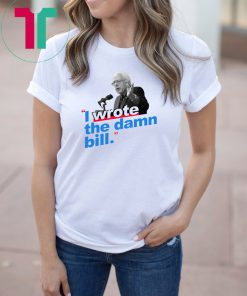 I Wrote The Damn Bill Unisex 2019 T-Shirts