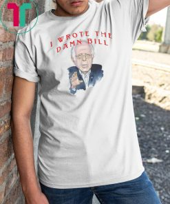 I wrote the damn bill Bernie Sanders Classic Tee Shirts