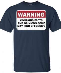 Warning Contains Facts And Opinion Some May Find Offensive T-Shirt