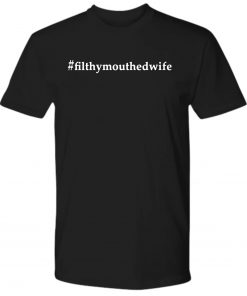 #FilthyMouthedWife Filthy Mouthed Wife Shirt