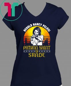 Behold Nancy Pelosi Patron Saint of Shade Classic T-Shirt