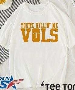 You're Killin' Me Vols TShirt