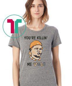 You're killin' me vols Classic Tee Shirt