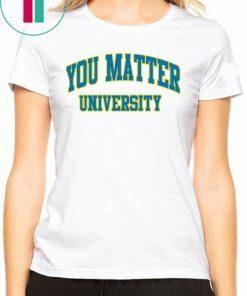 Your Matter University Shirts