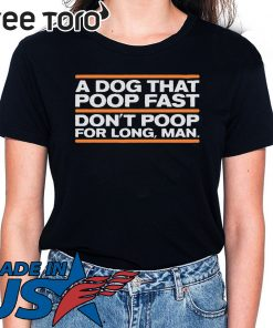 A Dog That Poop Fast Don't Poop For Man Shirt