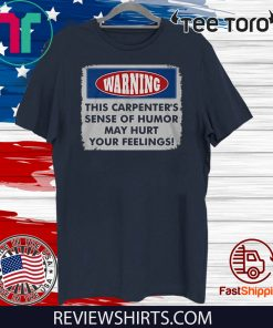 Warning This Carpenter's Sense Of Humor May Hurt Your Feelings 2020 T-Shirt