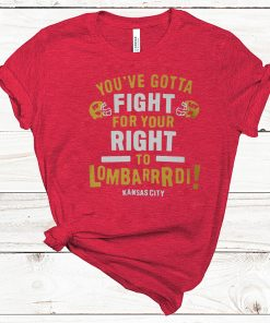 YOU'VE GOTTA FIGHT FOR YOUR RIGHT TO LOMBARDI KANSAS CITY SHIRT T-SHIRT