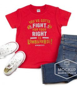 YOU'VE GOTTA FIGHT FOR YOUR RIGHT TO LOMBARDI KANSAS CITY CLASSIC T-SHIRT