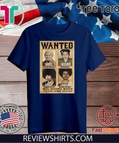 Wanted Well Behaved Women Seldom Make History 2020 T-Shirt