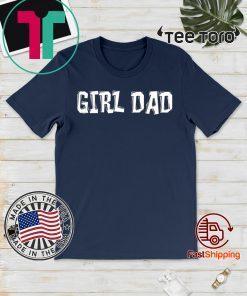 #girldad Girl Dad Father of Girls Hot T-Shirt