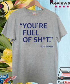 You're Full Of Shit Joe Biden 2020 T-Shirt