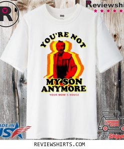 You're Not My Son Anymore 2020 T-Shirt