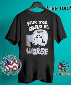 Your Job Could Be Worse 2020 T-Shirt