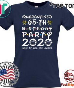 #Quarantine 65th Birthday Party 2020 None of You are Invited Shirt