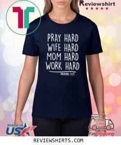 Pray Hard Wife Hard Mom Hard Work Hard Shirt