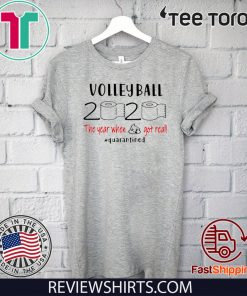 Volleyball 2020 The Year When Shit Got Real Quarantined Tee Shirts