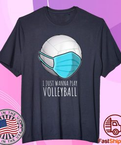 Volleyball I Just Wanna Play Shirt