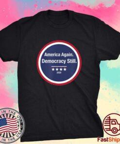 America Again Democracy Still Shirt