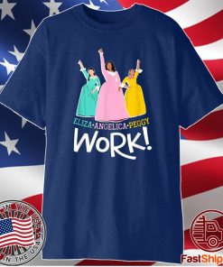 Angelica Eliza And Peggy Work Funny Schuyler Sister 2020 Shirt