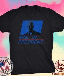 Anti Joe Biden Mail In President Funny Trump Election Fraud Shirt