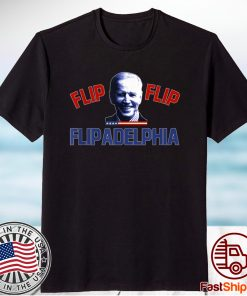 Biden 2020 Election and Flip Flip Flipadelphia Shirt