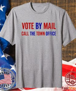 Vote By Mail Call The Town Office T-Shirt