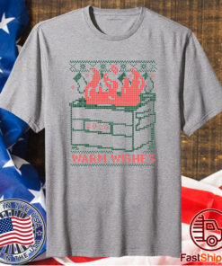 WARM WISHES DUMPSTER FIRE SHIRT