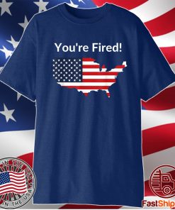 You're Fired Donald Trump Presidential USA MAP ELECTION 2020 Shirt