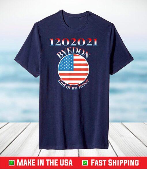 1202021 BIDEN HARRIS INAUGURATION END OF AN ERROR T-Shirt