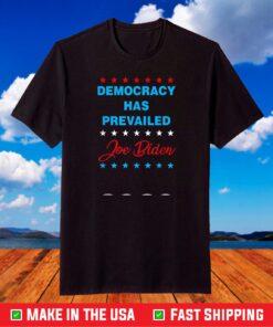 Democracy has Prevailed - Joe Biden 2021 T-Shirt