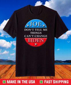 Don't Tell Me Things Can't Change Joe Biden Inaugural Speech T-Shirt