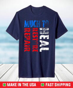 Much To Repair Much To Restore Much To Heal T-Shirt