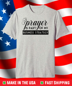 Prayer Is Part of My Business Strategy T-Shirt