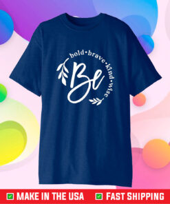 Be Bold Brave Kind Wise Unisex T-Shirt