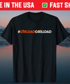 #GirlDadGrillDad Fathers Day Unisex T-Shirt